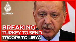 Erdogan announces plan to send troops to Libya