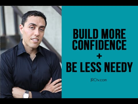 How to Build More Confidence & Be Less Needy – @jairekrobbins