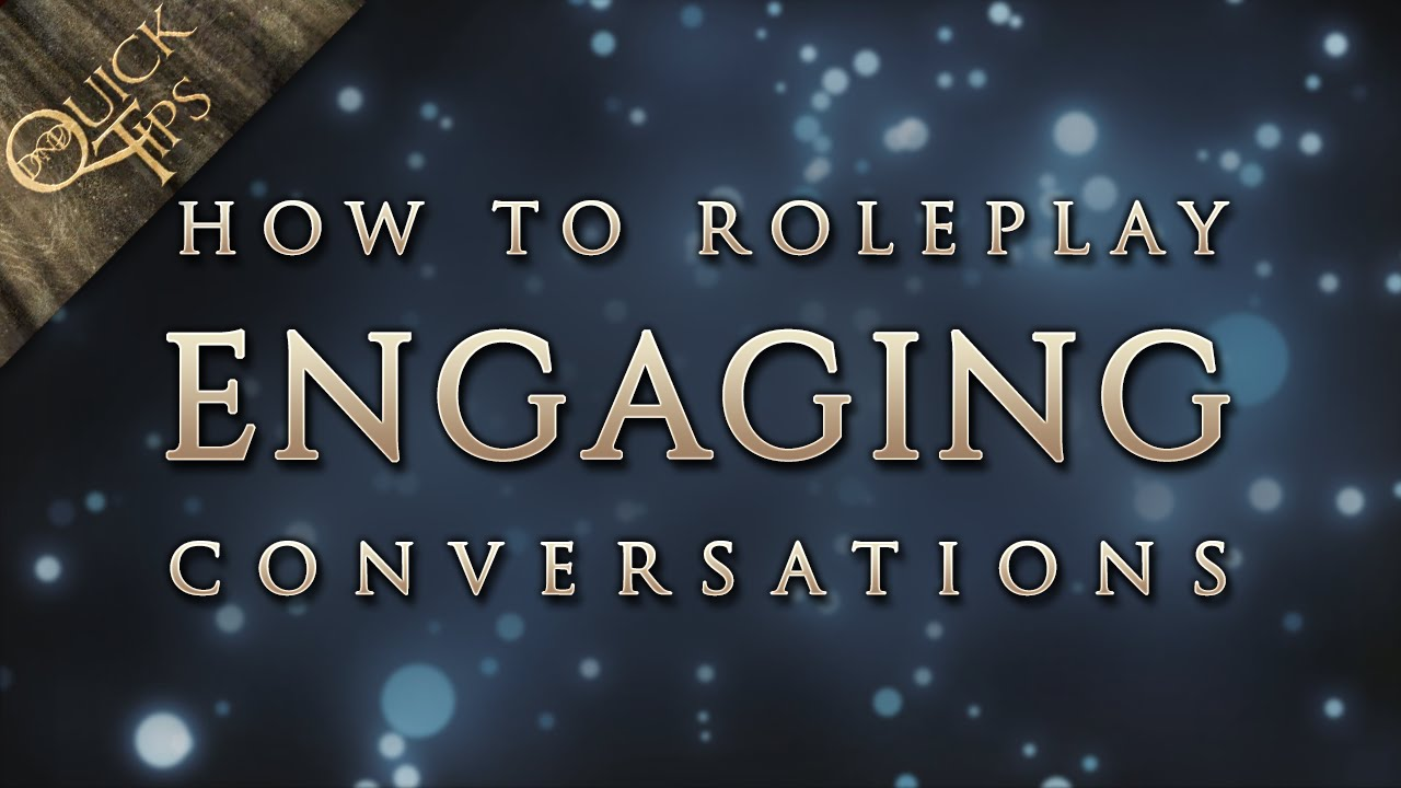 D&D Quick Tips: How to roleplay engaging conversations