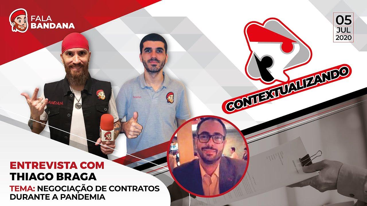 Contextualizando #55 - Negociações de contrato durante a pandemia - Com Thiago Braga