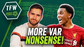 Liverpool v Man City shows VAR is getting out of hand! ► TFW