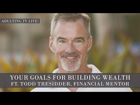 Your Goals for Building Wealth with Todd Tresidder, Financial Mentor