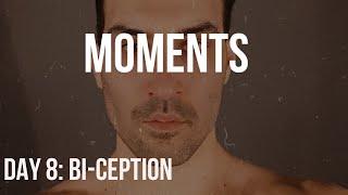DAY 8 BI-CEPTION: MOMENTS BY JOSHUA LIPSEY