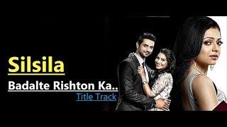 Silsila Badalte Rishton Ka | Title Track (Full Song) Sandeep Batraa & Tripty Sinha |Lyrics|Tv Serial