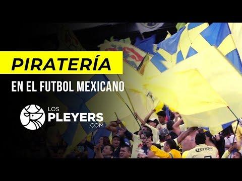 LA PIRATERÍA EN LA LIGA MX | Los Pleyers