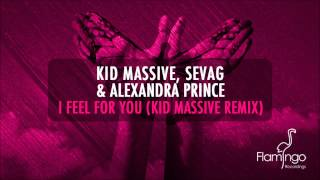 Kid Massive, Sevag & Alexandra Prince - I Feel For You (Kid Massive Remix) [Flamingo Recordings]