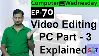 Computer Wednesday Ep70(Video Editing PC Pt3 Explained)