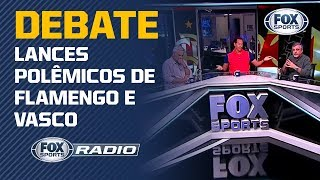 "POLÊMICAS NO CLÁSSICO! ""FOX Sports Rádio"" debate lances polêmicos de Flamengo e Vasco"