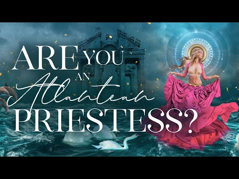 Signs that You're an Atlantean High Priestess (for Twin Flames and Lightworkers)