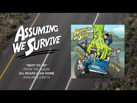 Assuming We Survive - Next To Me