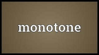 Monotone Meaning