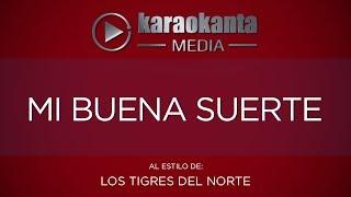 Karaokanta - Los Tigres del Norte - Mi buena suerte