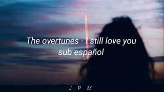 The overtunes - I still love you //Lyrics// sub español