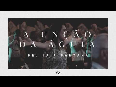 A UNÇÃO DA ÁGUIA - Pastor Jair Santana - ÁUDIO