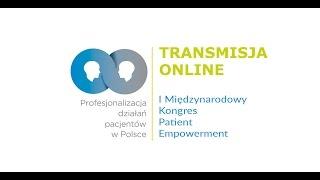 I Międzynarodowy Kongres Patient Empowerment - dzień drugi