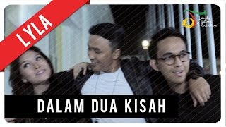 Video Lyla - Dalam Dua Kisah | Official Video Clip download MP3, 3GP, MP4, WEBM, AVI, FLV Juli 2018