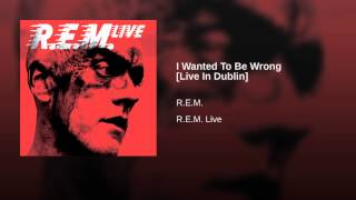 I Wanted To Be Wrong [Live In Dublin]