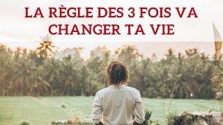 La règle des 3 fois va changer ta vie