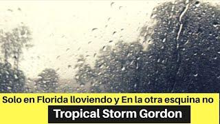 Solo en Florida lloviendo y En la otra esquina no - Tropical Storm Gordon