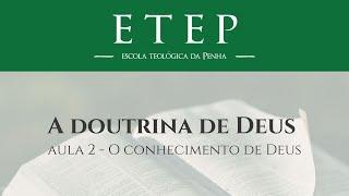 ETEP | A Doutrina de Deus - Aula 2: O Conhecimento de Deus (continuação), Pr. Juliano Sócio