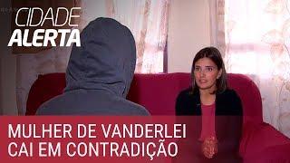Caso Lucilene: Elaine cai em contradição ao falar sobre Vanderlei