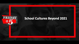 Friday@5: School Cultures Beyond 2021
