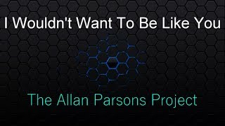 I Wouldn't Want To Be Like You - Alan Parsons ( lyrics )