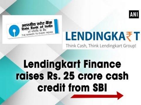 Lendingkart Finance raises Rs. 25 crore cash credit from SBI - ANI News