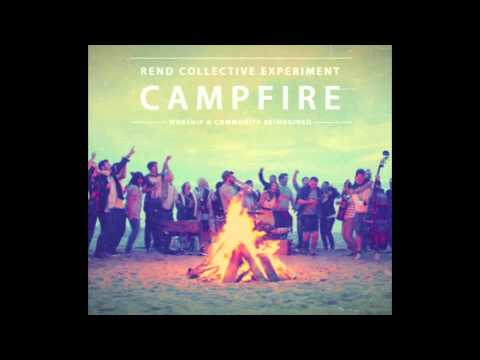 Build Your Kingdom Here CAMPFIRE - Rend Collective