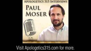 Paul Moser interviewed by Apologetics315