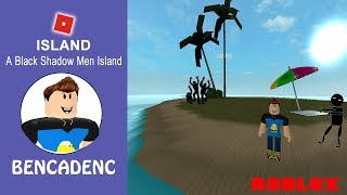 ROBLOX ISLAND | TAKE THE RISK TO SURVIVE THE BLACK SHADOW MEN ISLAND