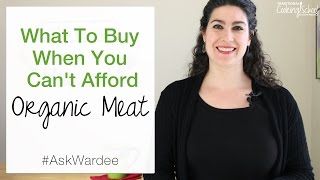 What To Buy If You Can't Afford Organic Meat | #AskWardee 066