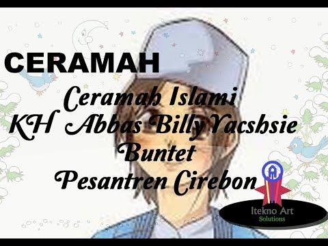 Ceramah Islami KH  Abbas Billy Yacshsie Buntet Pesantren Cirebon