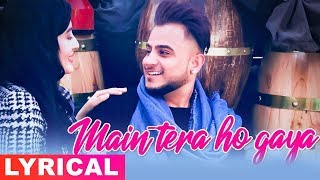 Main Tera Ho Gaya (Lyrical Video) | Millind Gaba | Latest Songs 2019 | Speed Records