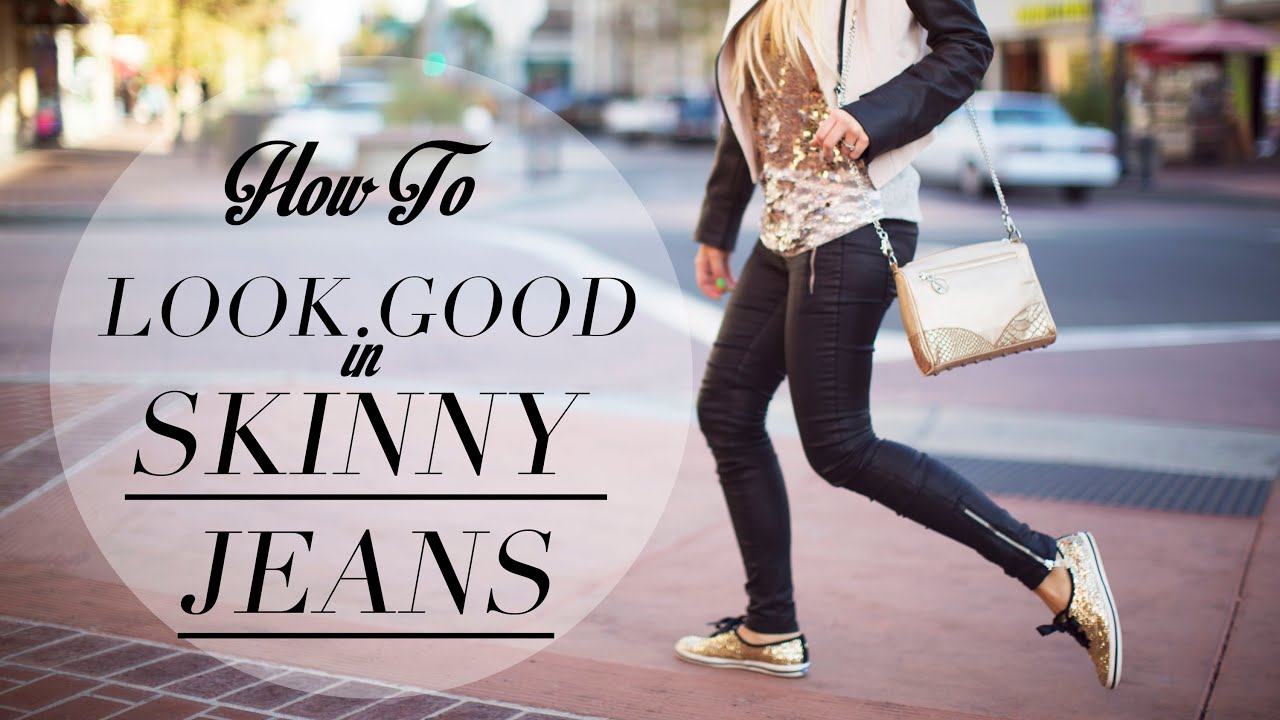 Skinny jeans look good on