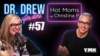 Ep. 57 Hot Moms w/ Christina P | Dr. Drew After Dark