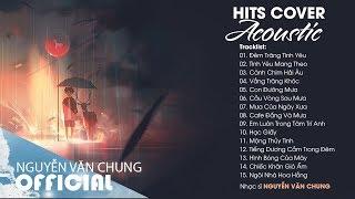 ĐÊM TRĂNG TÌNH YÊU và Những Bản Hits Cover Acoustic Hay Nhất Của Nhạc Sĩ NGUYỄN VĂN CHUNG