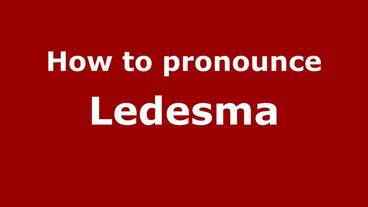 How to pronounce Ledesma (Dominican Republic) - PronounceNames com
