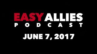 The Easy Allies Podcast #63 - June 7th 2017
