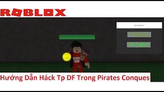 ROBLOX | Hướng Dẫn Háck Tp DF Trong Pirates Conques | Nam Senpai