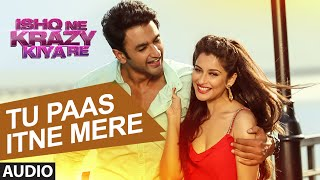 Tu Paas Itne Mere Full AUDIO Song | Ishq Ne Krazy kiya Re | T-Series