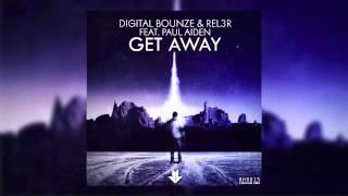 Digital Bounze & Rel3r feat. Paul Aiden - Get Away (Radio Edit) [Cover Art]