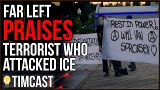 Far Left Publishes Praise Of Antifa Terrorist Who Attacked ICE, Possible Motivations Revealed