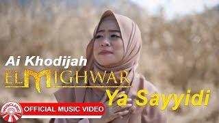 Ai Khodijah (El Mighwar) - Ya Sayyidi [Official Music Video HD]