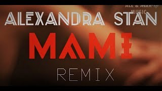 ALEXANDRA STAN - MAMI ( REMIX VIDEO) (SONG BY ALEXANDRA STAN AND REMIX BY MGRM)