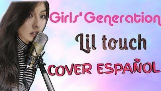 Girls' Generation-Lil' Touch (COVER ESPAÑOL)