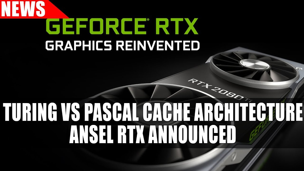 Turing Vs Pascal Cache Architecture Revealed | Ansel RTX Announced