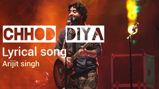 arijit Singh | chhod diya |  lyrical song |