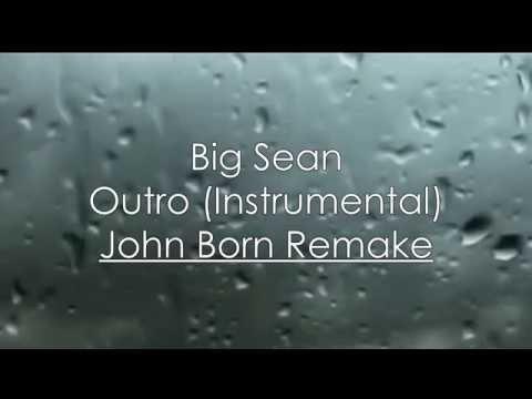 Big Sean - Outro Instrumental (Remake) HQ