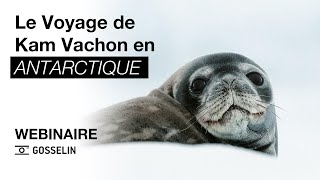 Le Voyage de Kam Vachon en Antarctique   Webinaire Gosselin